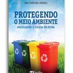 Protegendo o meio ambiente: reciclagem e coleta seletiva